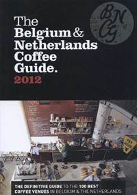The Belgium & Netherlands Coffee Guide 2012 is the definitive guide to the top 100 coffee venues in Belgium and the Neth...