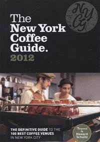 The New York Coffee Guide 2012 is the definitive guide to New York City's top 100 coffee venues. From local cafés to art...